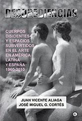 """Novedad bibliográfica: """"Desobediencias: cuerpos disidentes y espacios subvertidos en el arte en América Latina y España: 1960 - 2010"""""""